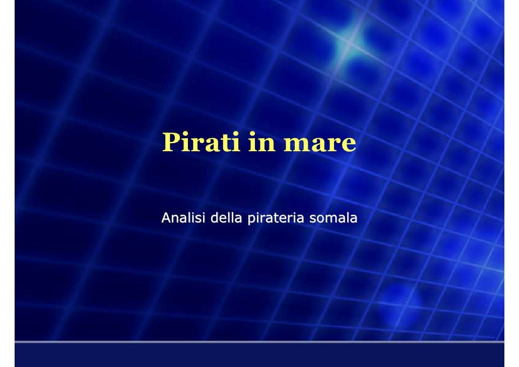 Pirati in mare  Analisi della pirateria somala