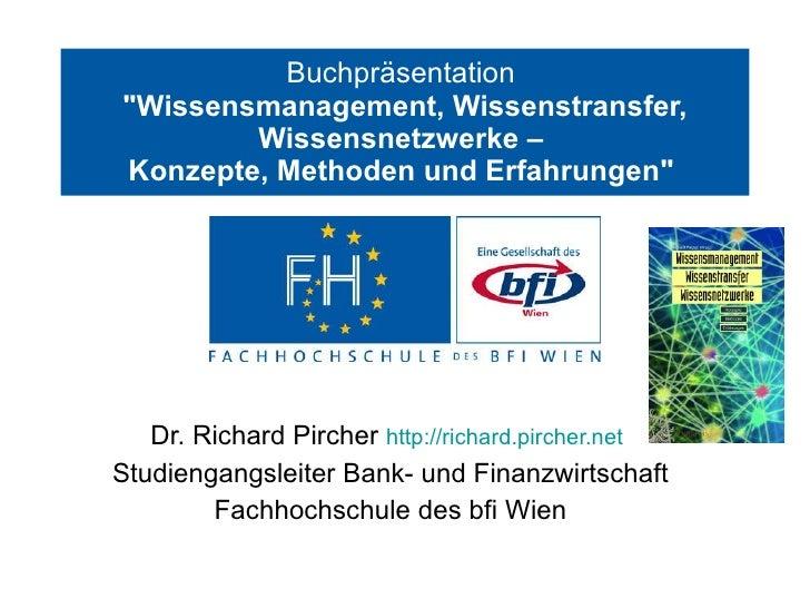 """Buchpräsentation """"Wissensmanagement Wissenstransfer Wissensnetzwerke - Konzepte Methoden Erfahrungen"""" Fallbeispiele (Richard Pircher)"""