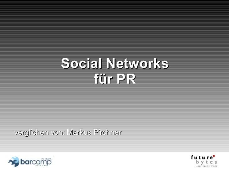 Social Networks für PR verglichen von: Markus Pirchner