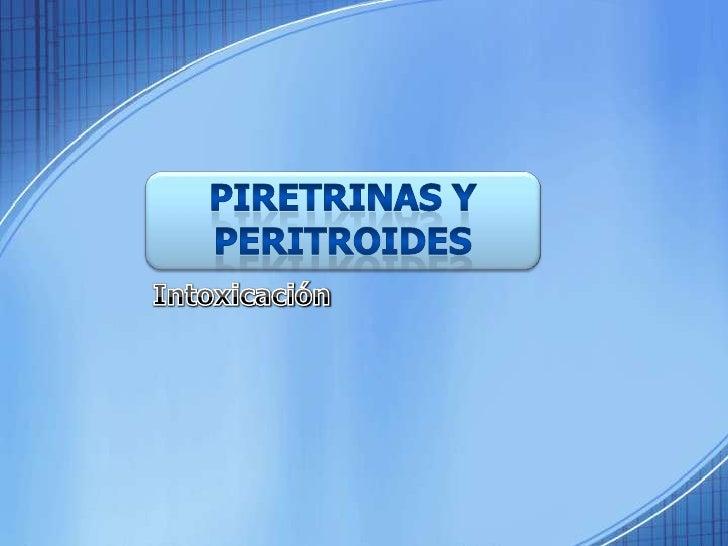 Piretrinas y Peritroides<br />Intoxicación<br />Dr. Julio Larenas H. MV, MSc<br />Facultad de Ciencias Veterinarias y Pecu...