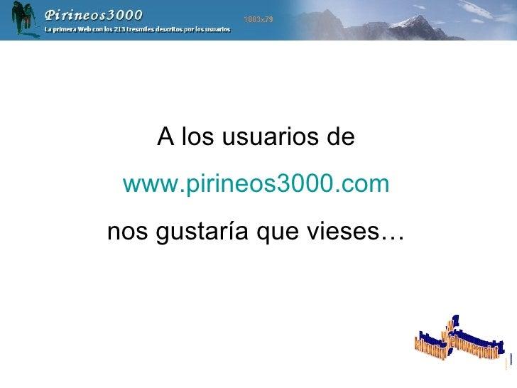 A los usuarios de www.pirineos3000.com nos gustaría que vieses… www. laboutiquedelpowerpoint. com