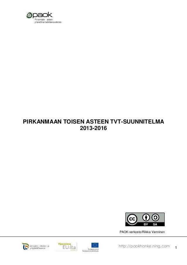 1http://paokhanke.ning.com PIRKANMAAN TOISEN ASTEEN TVT-SUUNNITELMA 2013-2016 PAOK-verkosto/Riikka Vanninen