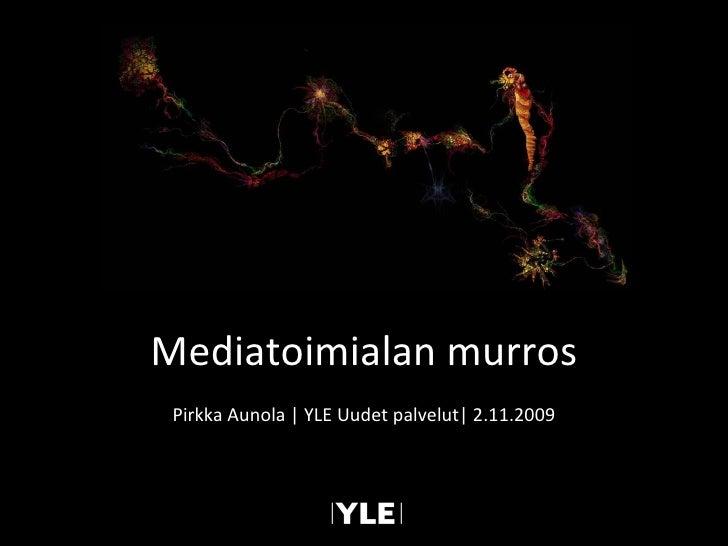 Pirkka Aunola | YLE Uudet palvelut| 2.11.2009 Mediatoimialan murros