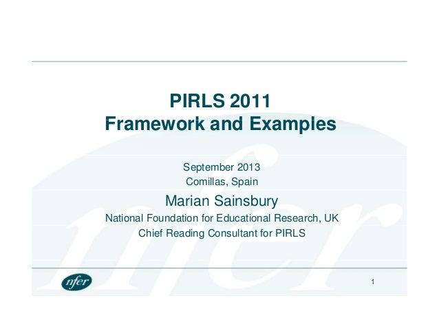 PIRLS 2011 F k d E lFramework and Examples September 2013 Comillas, Spain Marian Sainsbury National Foundation for Educati...