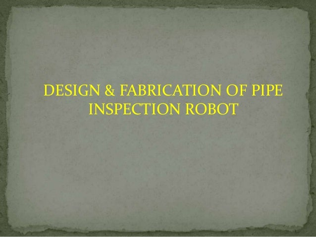 DESIGN & FABRICATION OF PIPE INSPECTION ROBOT