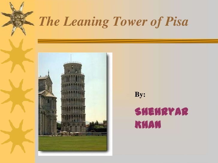 The Leaning Tower of Pisa                By:                Shehryar                Khan
