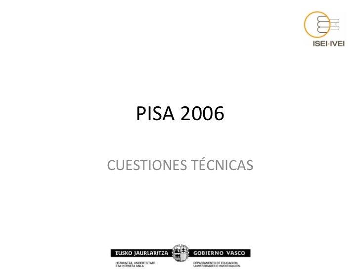 PISA 2006 CUESTIONES TÉCNICAS