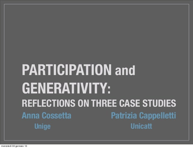 PARTICIPATION and                  GENERATIVITY:                  REFLECTIONS ON THREE CASE STUDIES                  Anna ...