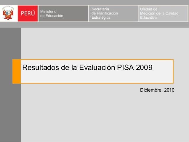 Resultados de la Evaluación PISA 2009 Diciembre, 2010