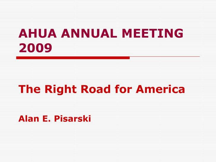 AHUA ANNUAL MEETING 2009   The Right Road for America Alan E. Pisarski