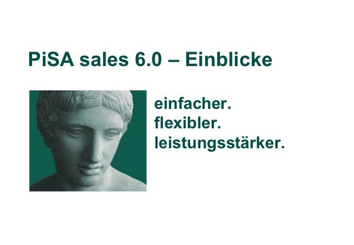 PiSA sales 6.0 – Einblicke             einfacher.             flexibler.             leistungsstärker.