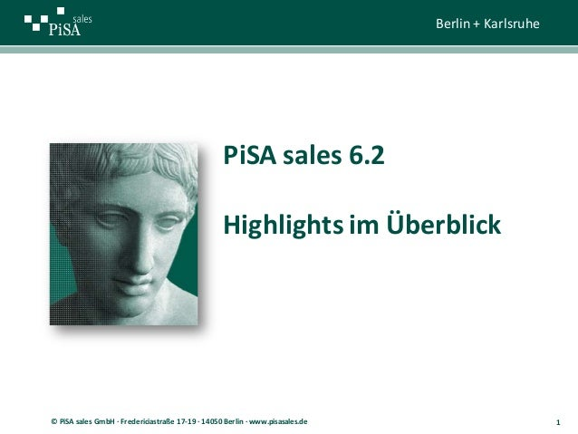 1s Berlin + Karlsruhe 1© PiSA sales GmbH · Fredericiastraße 17-19 · 14050 Berlin · www.pisasales.de PiSA sales 6.2 Highlig...