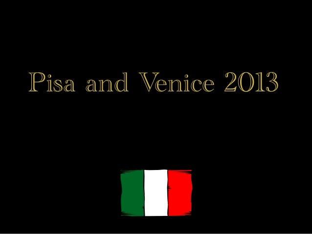 Pisa and Venice 2013