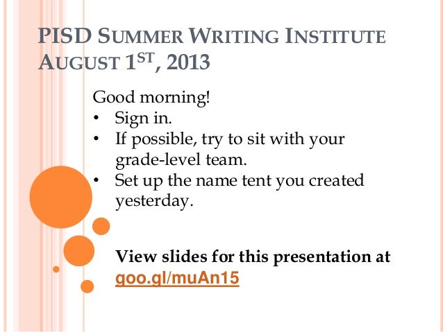 PISD SUMMER WRITING INSTITUTE AUGUST 1ST, 2013 Good morning! • Sign in. • If possible, try to sit with your grade-level te...
