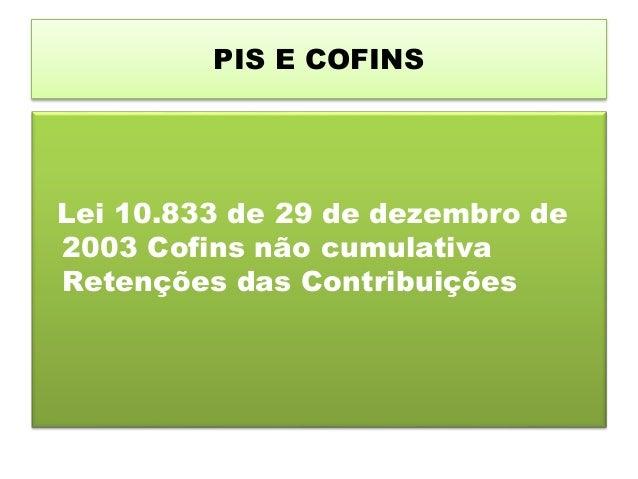 PIS E COFINS Lei 10.833 de 29 de dezembro de 2003 Cofins não cumulativa Retenções das Contribuições