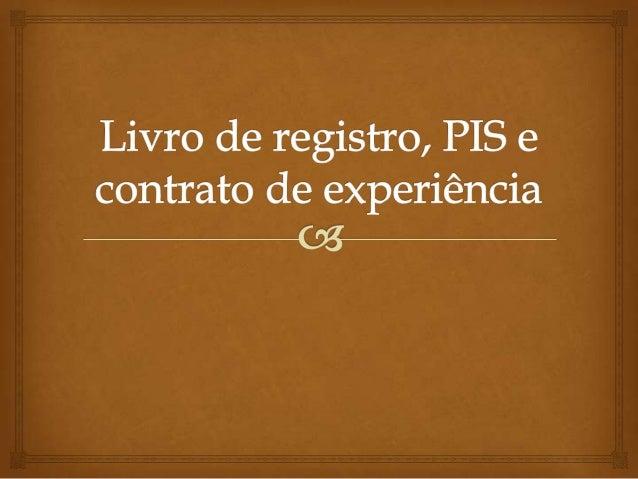   Livro de registro   Em todas as atividades será obrigatório ao empregador o registro dos respectivos empregados, feito...