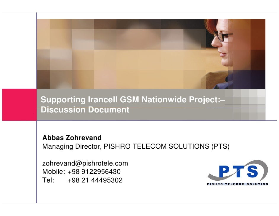 Supporting Irancell GSM Nationwide Project:– Discussion Document   Abbas Zohrevand Managing Director, PISHRO TELECOM SOLUT...