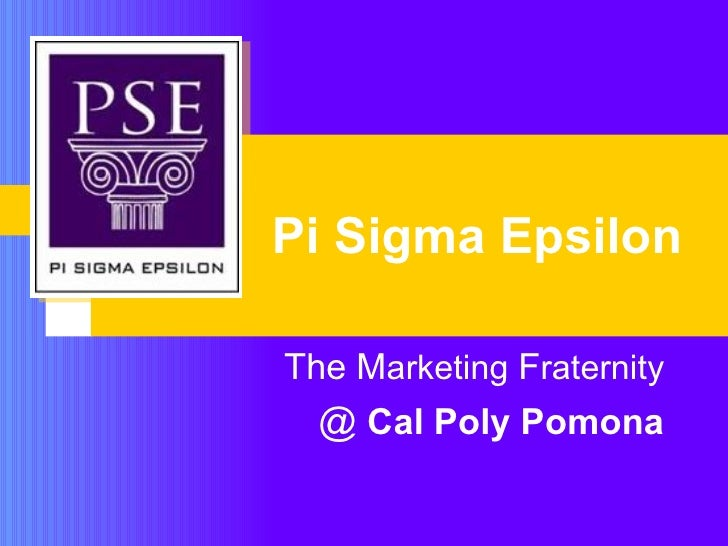 Pi Sigma Epsilon The   M arketing  F raternity  @   Cal Poly Pomona