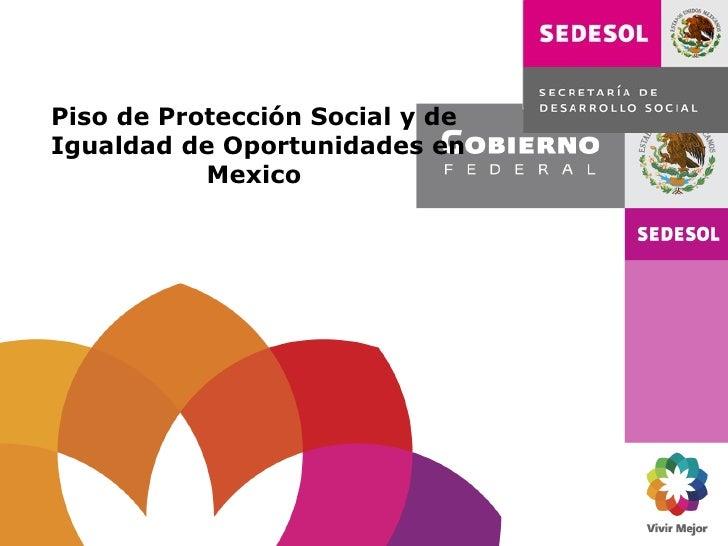 Piso de Protección Social y deIgualdad de Oportunidades en           Mexico