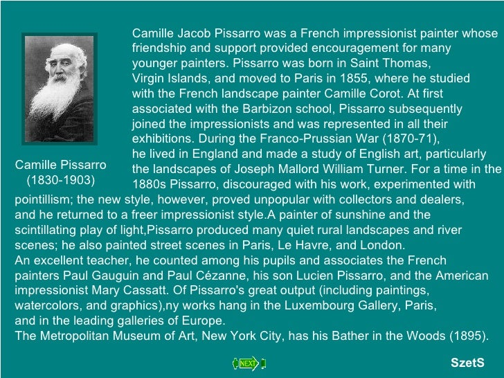 Camille Pissarro (1830-1903) Camille Jacob Pissarro was a French impressionist painter whose  friendship and support provi...