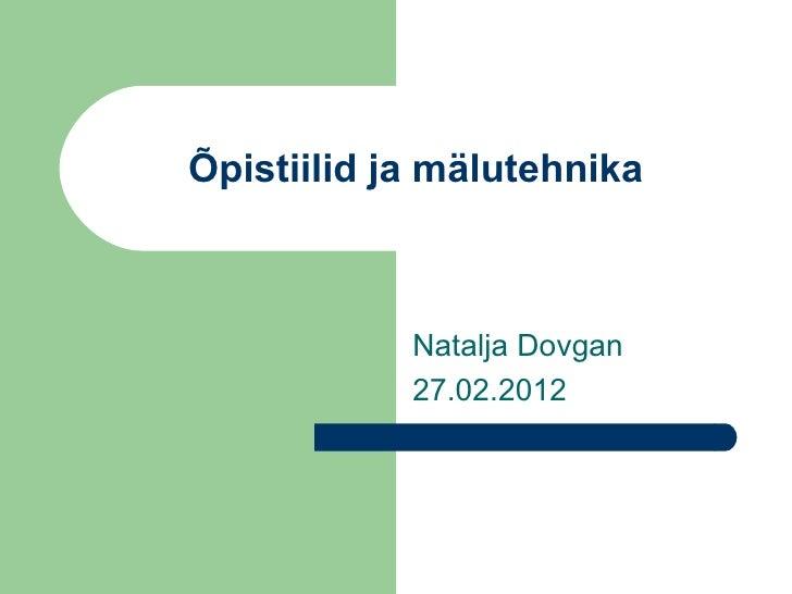 Õpistiilid ja mälutehnika            Natalja Dovgan            27.02.2012