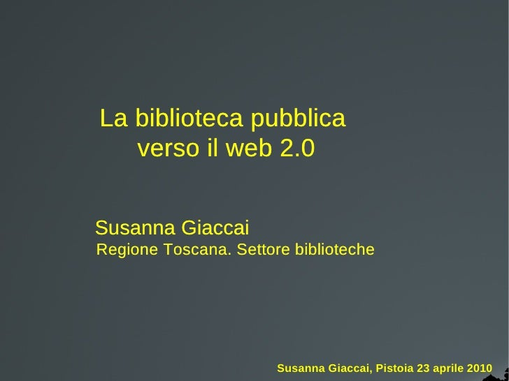 La biblioteca pubblica    verso il web 2.0   Susanna Giaccai Regione Toscana. Settore biblioteche                         ...