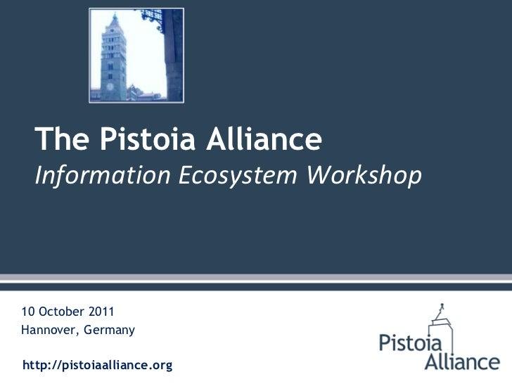 The Pistoia Alliance  Information Ecosystem Workshop10 October 2011Hannover, Germanyhttp://pistoiaalliance.org