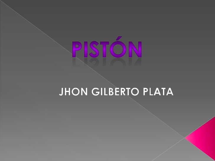 El movimiento del pistón esEl    pistón  es     un                                hacia arriba y abajo en elcilindro abier...