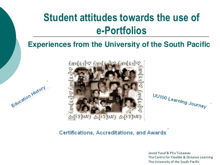Student attitudes towards the use of                 e-PortfoliosExperiences from the University of the South Pacific     ...