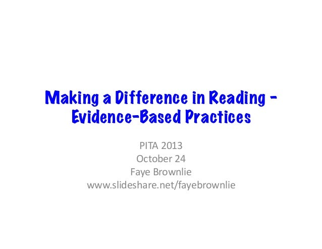 Making a Difference in Reading – Evidence-Based Practices PITA	   2013	    October	   24	    Faye	   Brownlie	    www.slid...