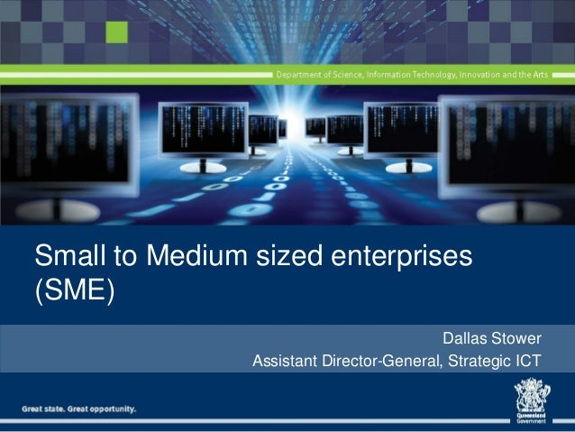 Small to Medium sized enterprises (SME) Dallas Stower Assistant Director-General, Strategic ICT