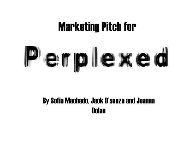 Marketing Pitch for   By Sofia Machado, Jack D'souza and Joanna Dolan