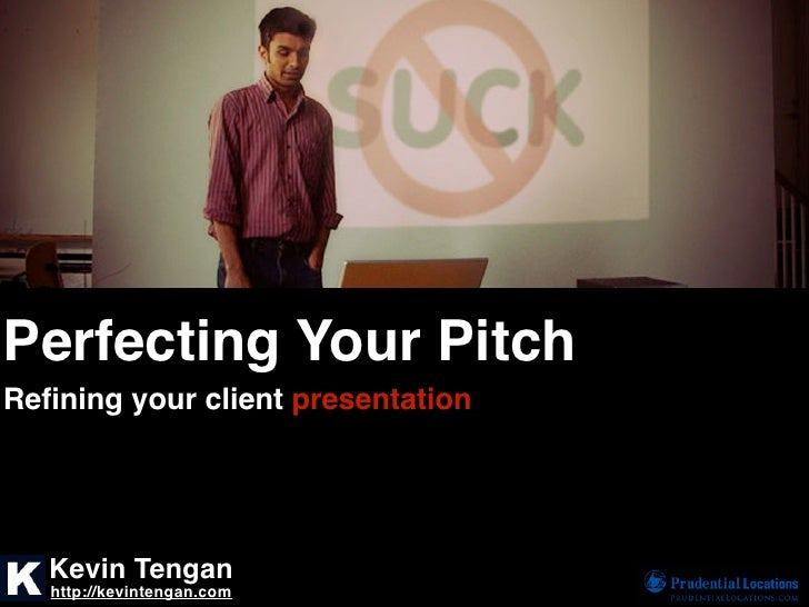 Perfecting Your PitchRefining your client presentation   Kevin Tengan   http://kevintengan.com