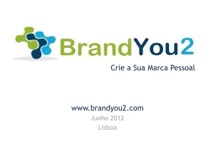 Crie a Sua Marca Pessoalwww.brandyou2.com    Junho 2012      Lisboa