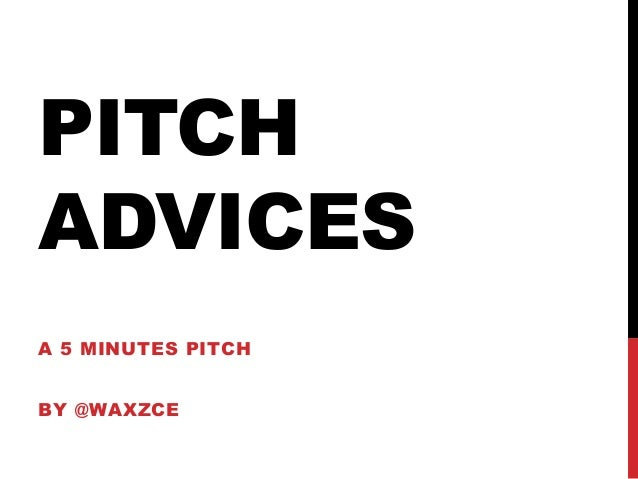 PITCHADVICESA 5 MINUTES PITCHBY @WAXZCE