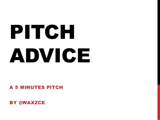 PITCH ADVICE A 5 MINUTES PITCH BY @WAXZCE