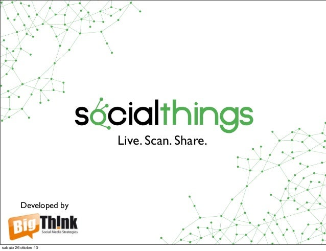 Live. Scan. Share.  Developed by  sabato 26 ottobre 13