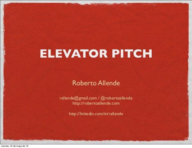 ELEVATOR PITCHRoberto Allenderallende@gmail.com / @robertoallendehttp://robertoallende.comhttp://linkedin.com/in/rallendev...