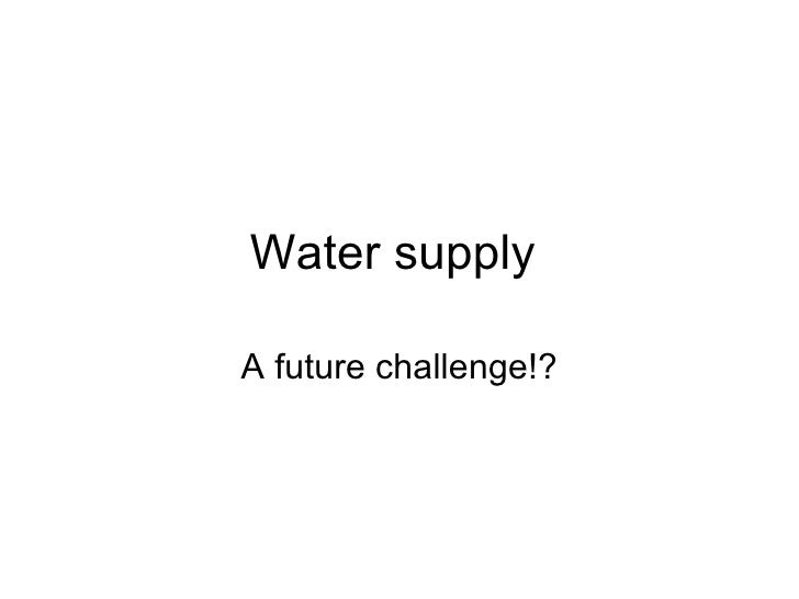 Water supply  A future challenge!?