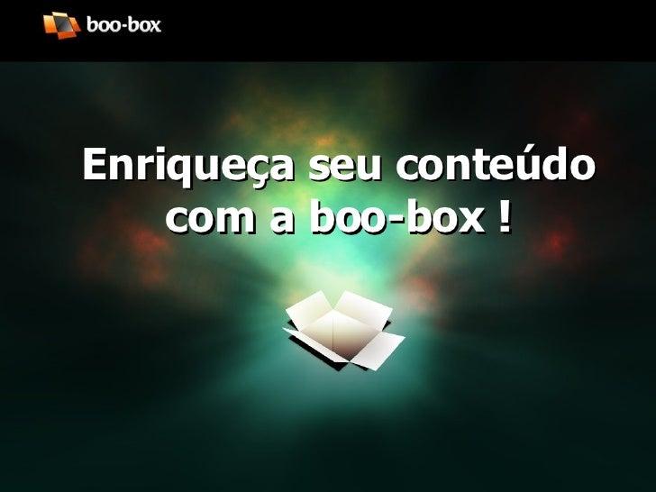 Enriqueça seu conteúdo com a boo-box !