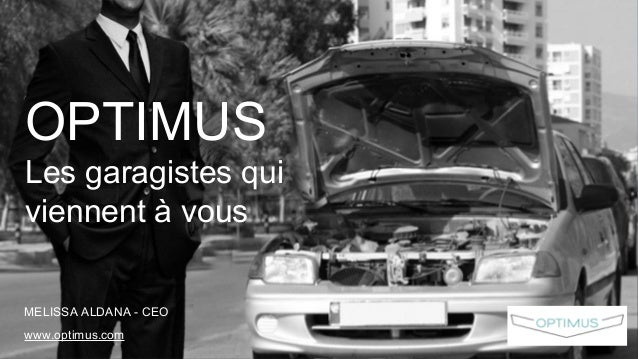 OPTIMUS Les garagistes qui viennent à vous MELISSA ALDANA - CEO www.optimus.com