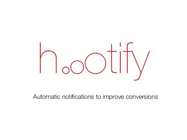 Hoootify - Put your users back into conversion funnel