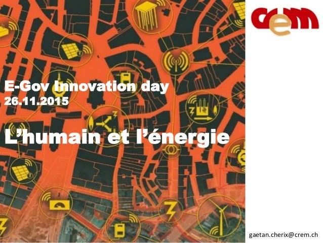 E-Gov Innovation day 26.11.2015 L'humain et l'énergie gaetan.cherix@crem.ch