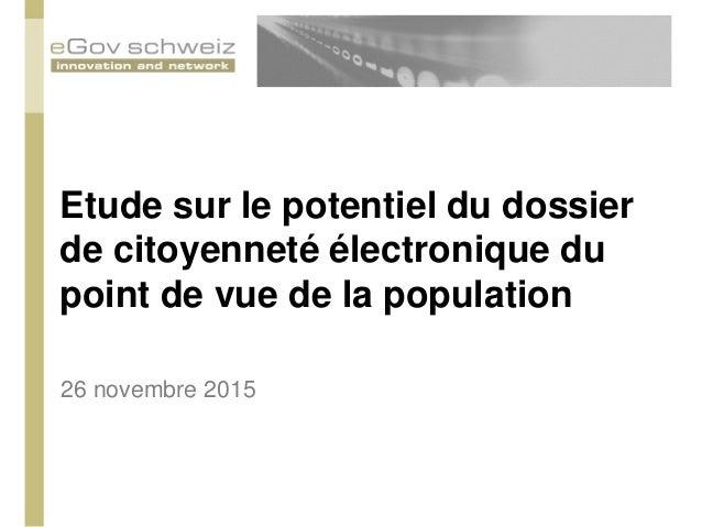 Etude sur le potentiel du dossier de citoyenneté électronique du point de vue de la population 26 novembre 2015