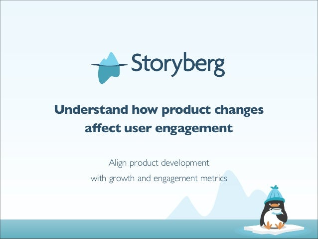 Understand how product changes    affect user engagement         Align product development     with growth and engagement ...