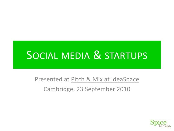 Social media & startups<br />Presented at Pitch & Mix at IdeaSpace<br />Cambridge, 23 September 2010<br />