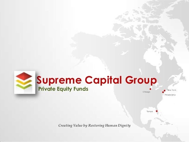 Supreme Capital Group Private Equity Funds  Chicago  New York Philadelphia  Tampa  Creating Value by Restoring Human Digni...