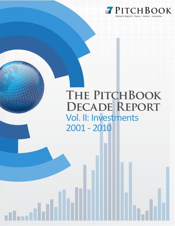 Private Equity: Data | News | AnalysisThe PitchBookDecade ReportVol. II: Investments2001 - 2010