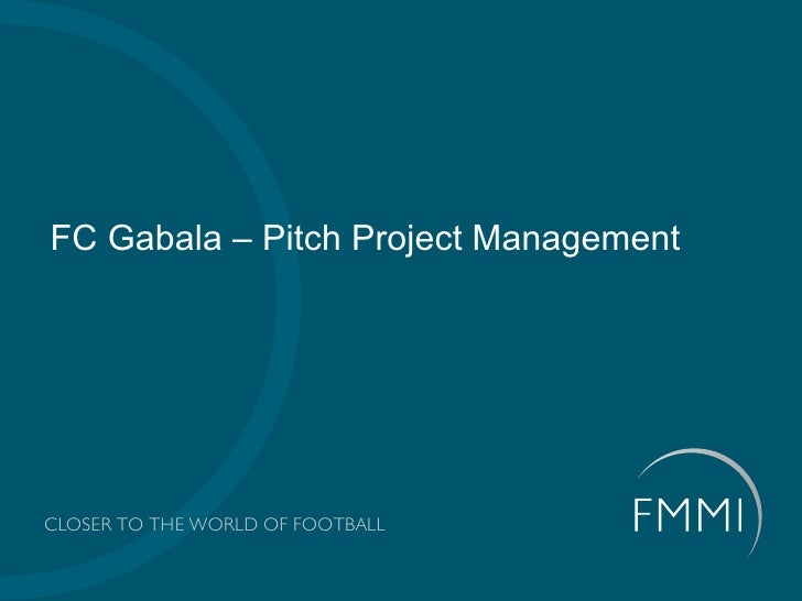FC Gabala – Pitch Project ManagementCLOSER TO THE WORLD OF FOOTBALL