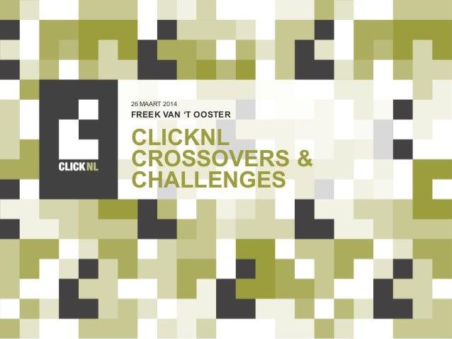 CLICKNL CROSSOVERS & CHALLENGES FREEK VAN 'T OOSTER 26 MAART 2014